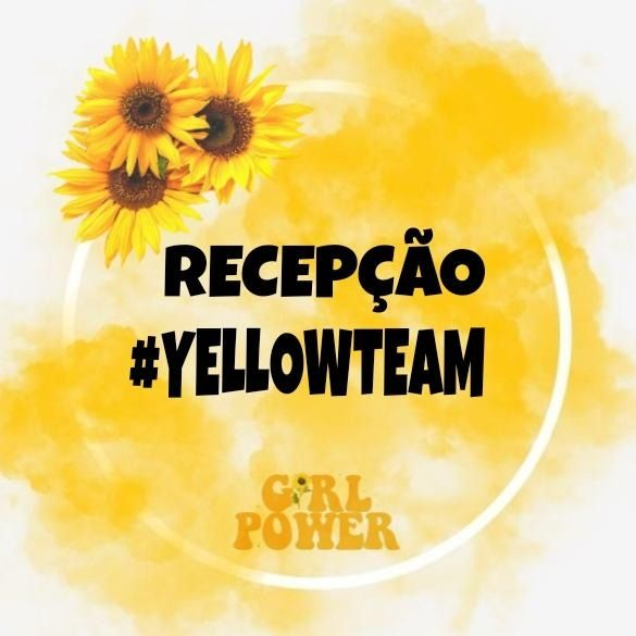 RECEPÇÃO ♀️ #YELLOWTEAM💛🌻 - Grupos para WhatsApp